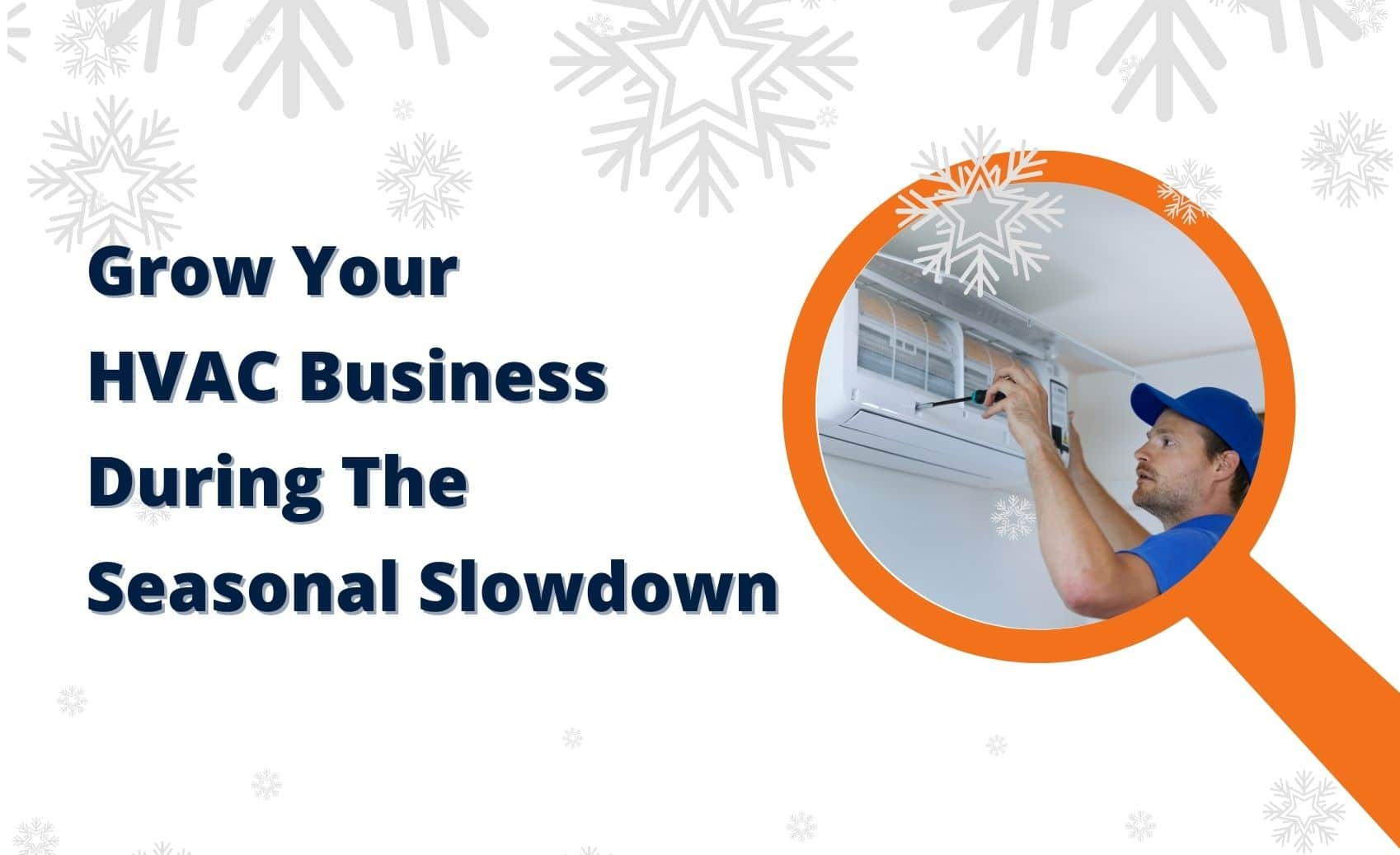 How To Grow Your HVAC Business During The Seasonal Slowdown Blog Image