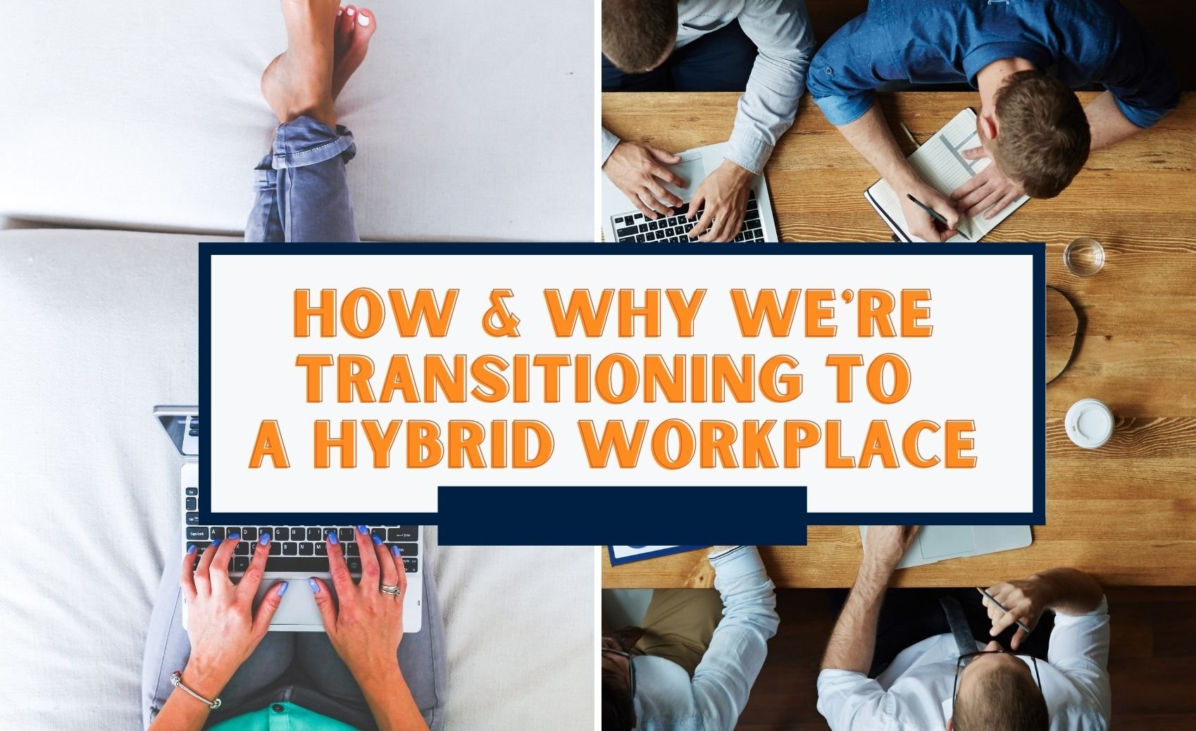 How and why we are transitioning to a hybrid workplace post-pandemic