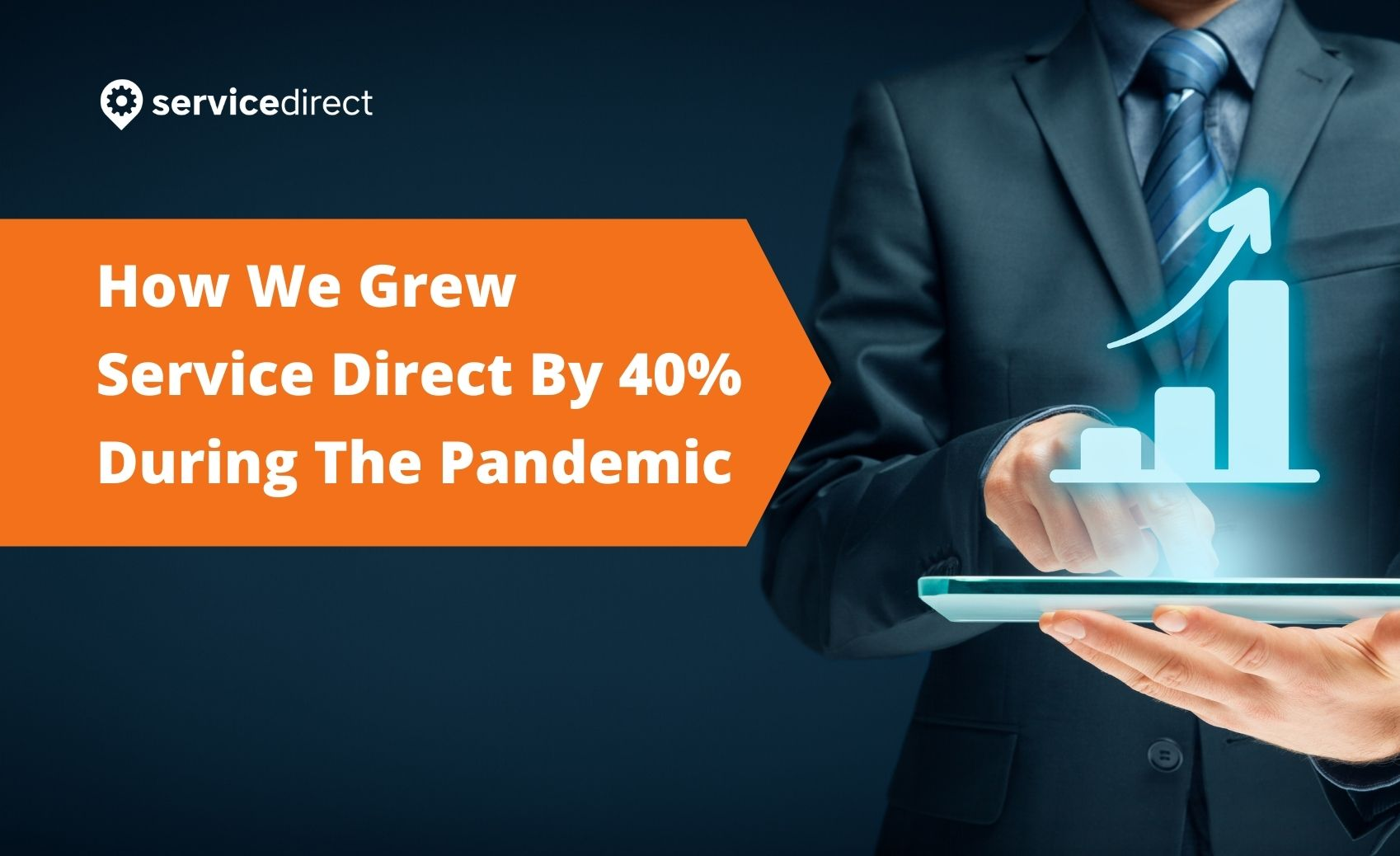How We Grew Service Direct By 40% During The Pandemic